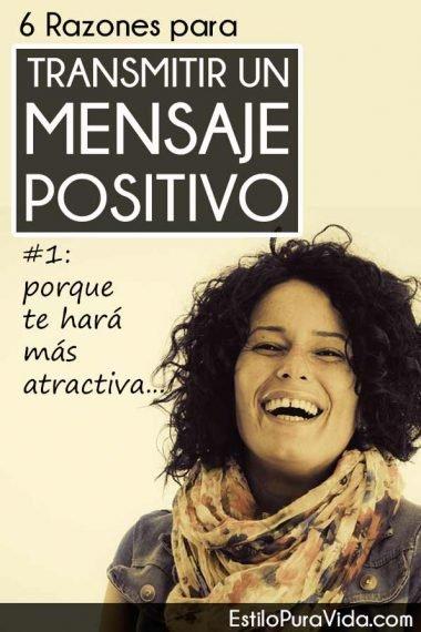 6 Razones (que te van a encantar) para transmitir un mensaje positivo.